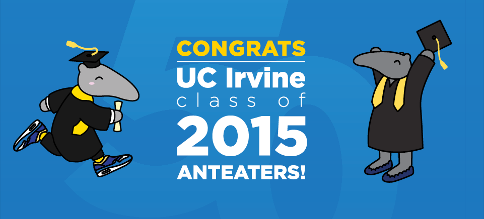 Congratulations UC Irvine Class of 2015 Anteaters